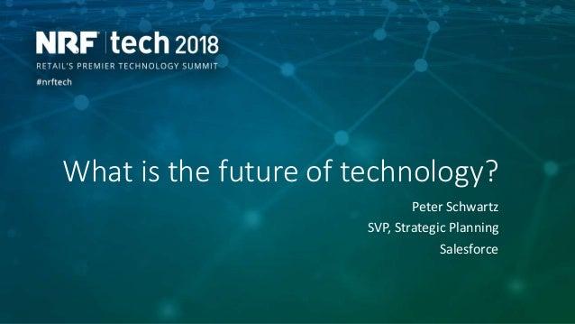 What is the future of technology? Peter Schwartz SVP, Strategic Planning Salesforce