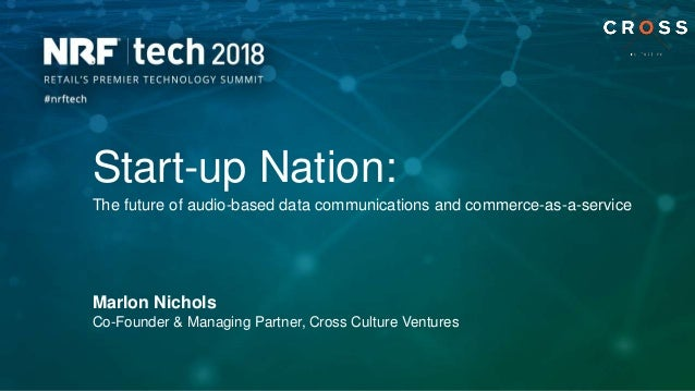 Start-up Nation: The future of audio-based data communications and commerce-as-a-service Marlon Nichols Co-Founder & Manag...