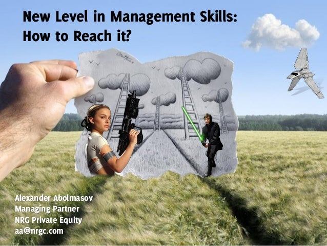 New Level in Management Skills: How to Reach it? Alexander Abolmasov Managing Partner NRG Private Equity aa@nrgc.com