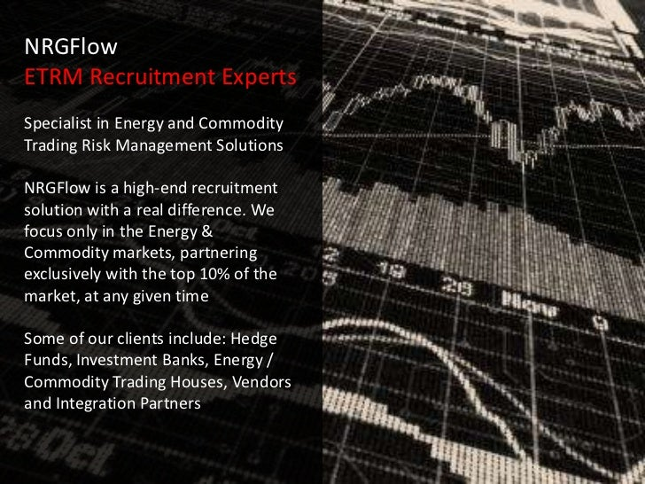 NRGFlowETRM Recruitment ExpertsSpecialist in Energy and CommodityTrading Risk Management SolutionsNRGFlow is a high-end re...