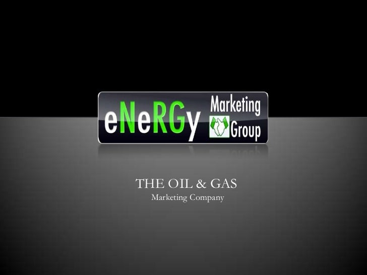 THE OIL & GAS Marketing Company