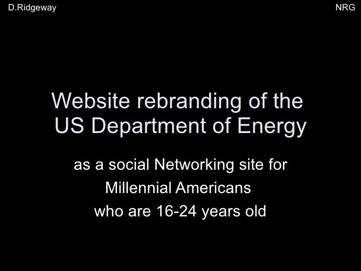 Website rebranding of the  US Department of Energy as a social Networking site for Millennial Americans  who are 16-24 yea...