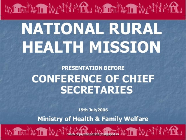 1NATIONAL RURALHEALTH MISSIONPRESENTATION BEFORECONFERENCE OF CHIEFSECRETARIES19th July2006Ministry of Health & Family Wel...