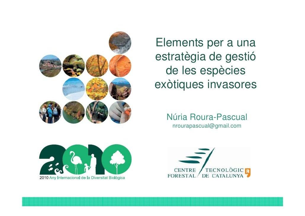 Elements per a una estratègia de gestió   de les espècies exòtiques invasores    Núria Roura-Pascual    nrourapascual@gmai...
