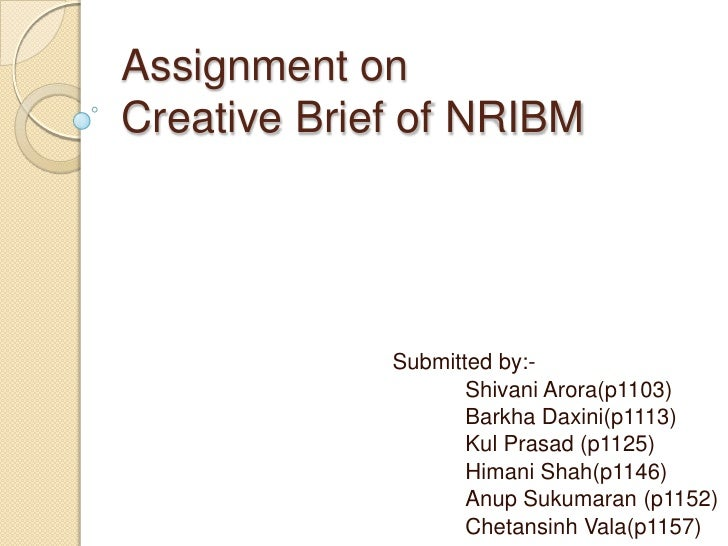 Assignment onCreative Brief of NRIBM             Submitted by:-                    Shivani Arora(p1103)                   ...