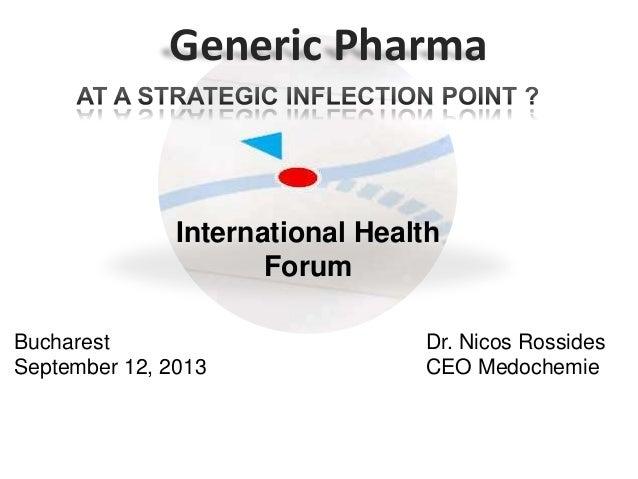 Generic Pharma International Health Forum Dr. Nicos Rossides CEO Medochemie Bucharest September 12, 2013