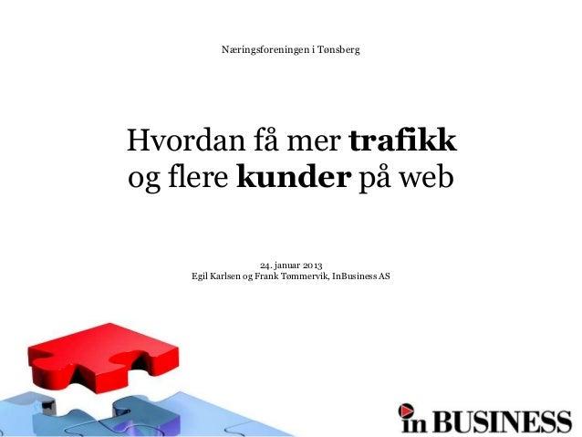 Næringsforeningen i TønsbergHvordan få mer trafikkog flere kunder på web                     24. januar 2013    Egil Karls...
