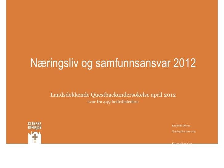 Næringsliv og samfunnsansvar 2012    Landsdekkende Questbackundersøkelse april 2012                 svar fra 449 bedriftsl...