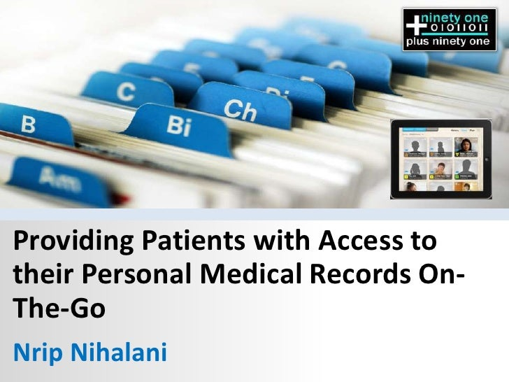 Providing Patients with Access totheir Personal Medical Records On-The-GoNrip Nihalani