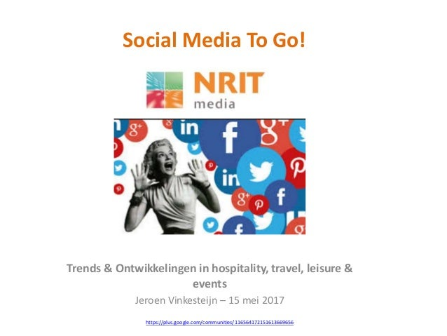 Social Media To Go! Trends & Ontwikkelingen in hospitality, travel, leisure & events Jeroen Vinkesteijn – 15 mei 2017 http...