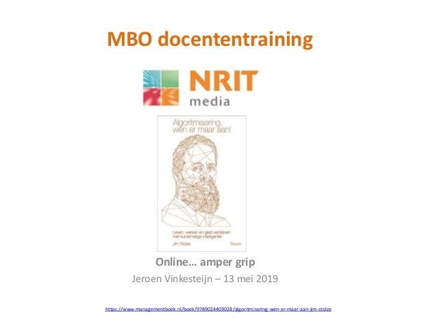 MBO docententraining Online… amper grip Jeroen Vinkesteijn – 13 mei 2019 https://www.managementboek.nl/boek/9789024403028/...