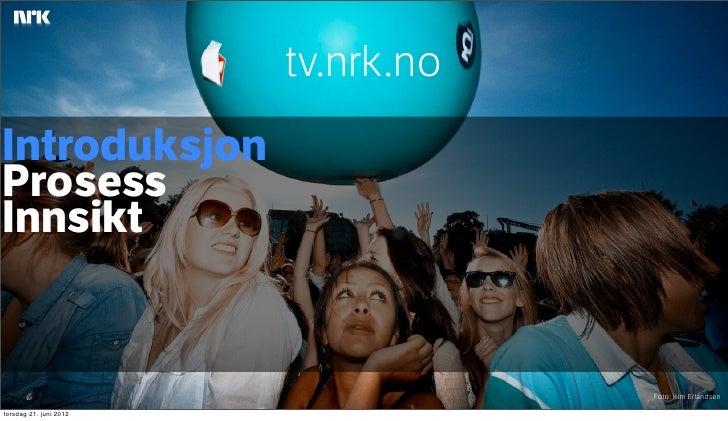tv.nrk.noIntroduksjonProsessInnsikt                                    Foto: Kim Erlandsentorsdag 21. juni 2012