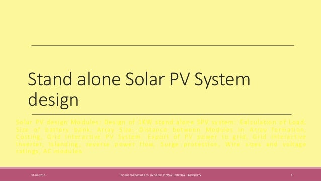 stand alone pv systems essay Components required for the design of a standalone photovoltaic system that will power all electric appliances - at a medium-energy-consumption residence in hilla city key-words: - stand-alone, solar irradiance, days of autonomy, photovoltaic system, load profile, system sizing.