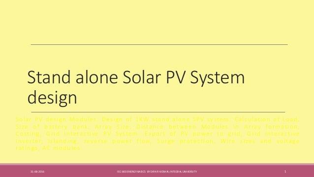 Stand alone Solar PV System design Solar PV design Modules: Design of 1KW stand alone SPV system: Calculation of Load, Siz...