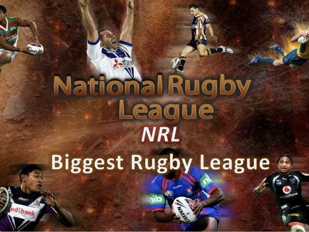NRL • NRL – National Rugby League is the world's biggest rugby league competition • It is the professional Rugby league fo...