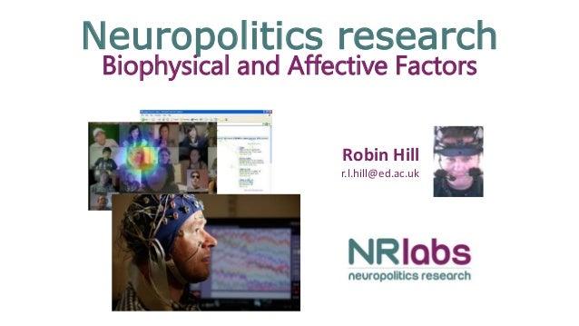 Neuropolitics research Biophysical and Affective Factors Robin Hill r.l.hill@ed.ac.uk