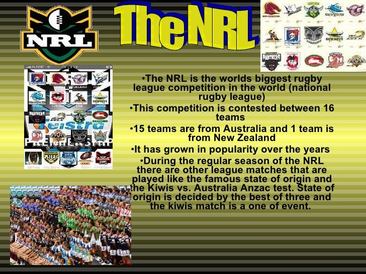 <ul><li>The NRL is the worlds biggest rugby league competition in the world (national rugby league) </li></ul><ul><li>This...