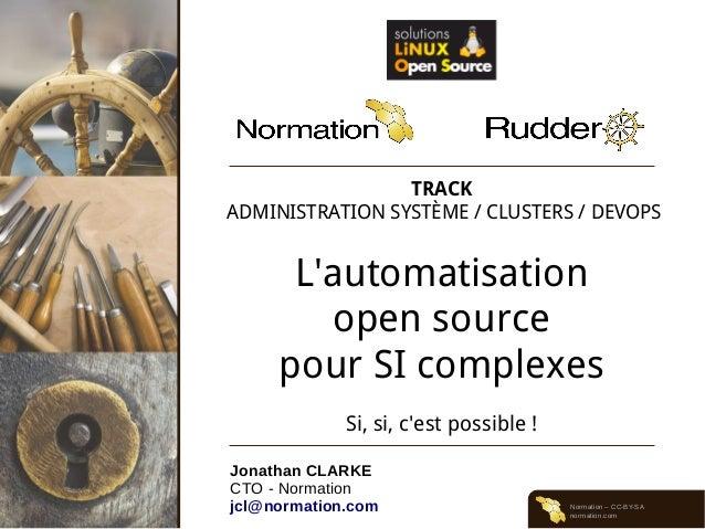 Normation – CC-BY-SA normation.com TRACK ADMINISTRATION SYSTÈME / CLUSTERS / DEVOPS L'automatisation open source pour SI c...