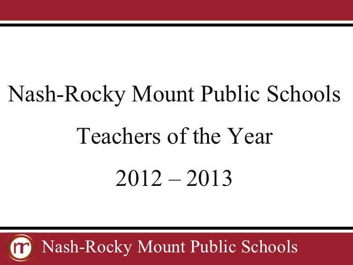 Nash-Rocky Mount Public Schools       Teachers of the Year           2012 – 2013   Nash-Rocky Mount Public Schools