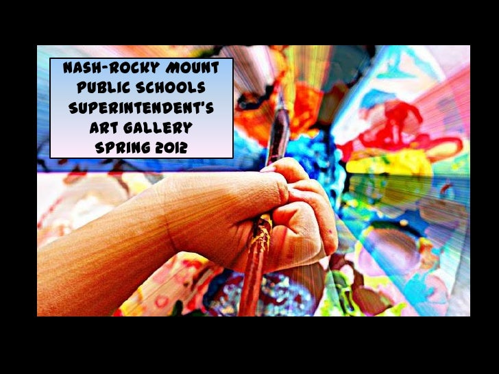 Nash-Rocky Mount  Public Schools Superintendent's   Nash-Rocky   Art GalleryMount Public    Spring 2012           Schools ...
