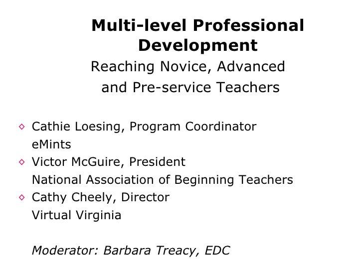 Multi-level Professional Development <ul><li>Reaching Novice, Advanced  </li></ul><ul><li>and Pre-service Teachers </li></...