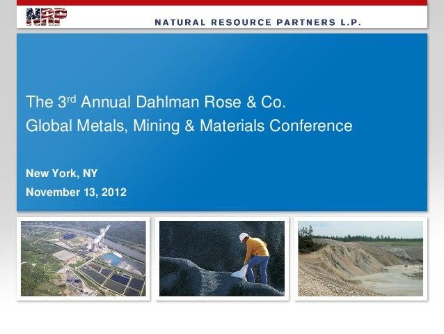 The 3rd Annual Dahlman Rose & Co.Global Metals, Mining & Materials ConferenceNew York, NYNovember 13, 2012