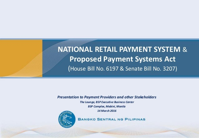 NATIONAL RETAIL PAYMENT SYSTEM & Proposed Payment Systems Act (House Bill No. 6197 & Senate Bill No. 3207) Presentation to...