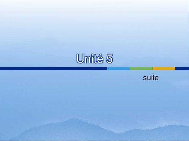Unité 5  suite