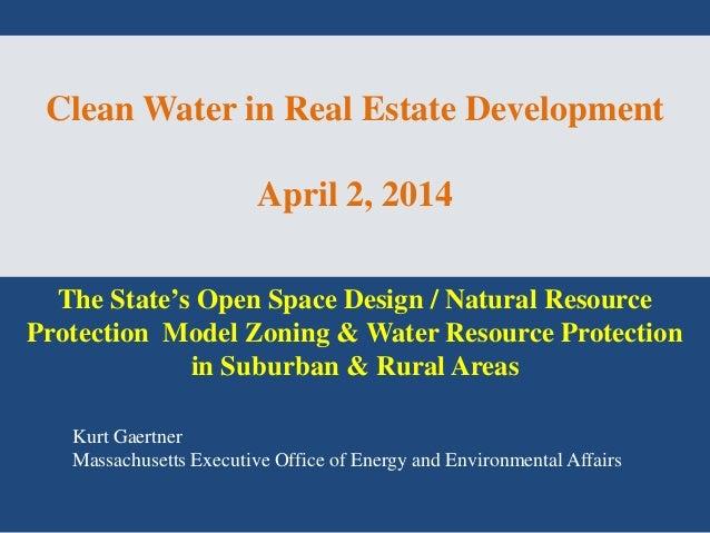 Clean Water in Real Estate Development April 2, 2014 Kurt Gaertner Massachusetts Executive Office of Energy and Environmen...