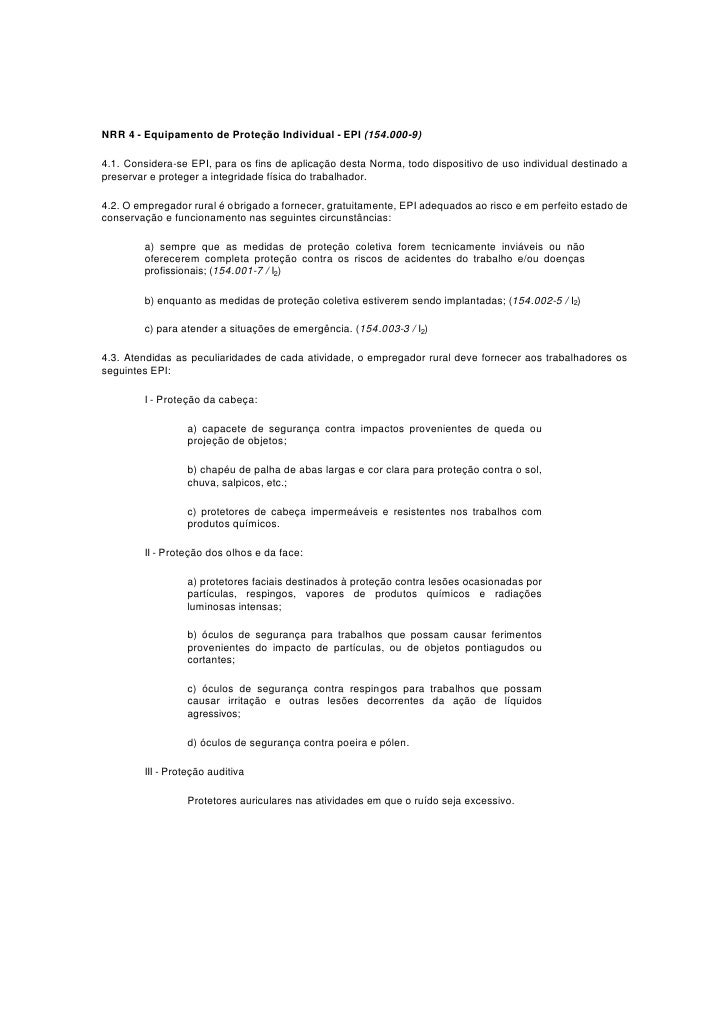 NRR 4 - Equipamento de Proteção Individual - EPI (154.000-9)  4.1. Considera-se EPI, para os fins de aplicação desta Norma...