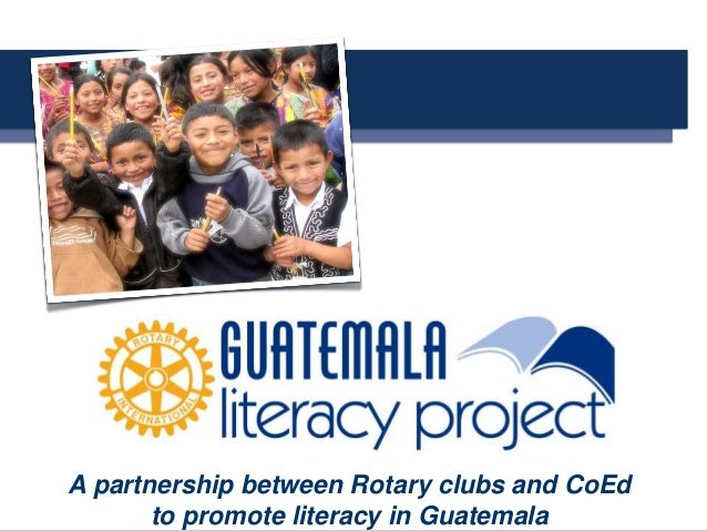 A A partnership between Rotary clubs and CoEd to promote literacy in Guatemala