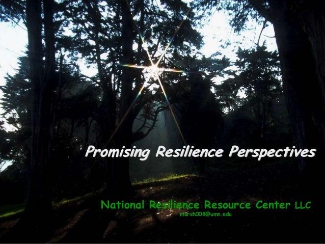 National Resilience Resource Center LLC marsh008@umn.edu Promising Resilience Perspectives