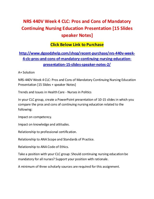 https://image.slidesharecdn.com/nrs440vweek4clc-prosandconsofmandatorycontinuingnursingeducationpresentation15slidesspeakernotes-170317102352/95/nrs-440-v-week-4-clc-pros-and-cons-of-mandatory-continuing-nursing-education-presentation-15-slides-speaker-notes-1-638.jpg?cb=1489746801