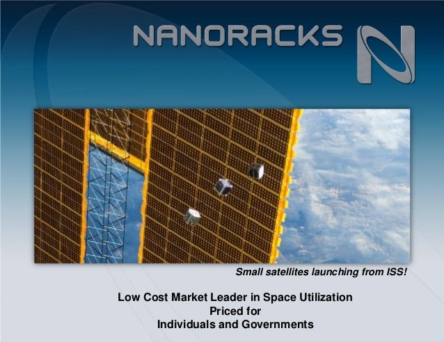 Low Cost Market Leader in Space UtilizationPriced forIndividuals and GovernmentsSmall satellites launching from ISS!