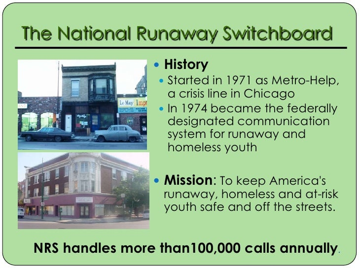 The National Runaway Switchboard                   History                    Started in 1971 as Metro-Help,            ...