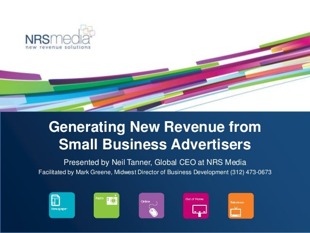 Generating New Revenue from Small Business Advertisers Presented by Neil Tanner, Global CEO at NRS Media Facilitated by Ma...