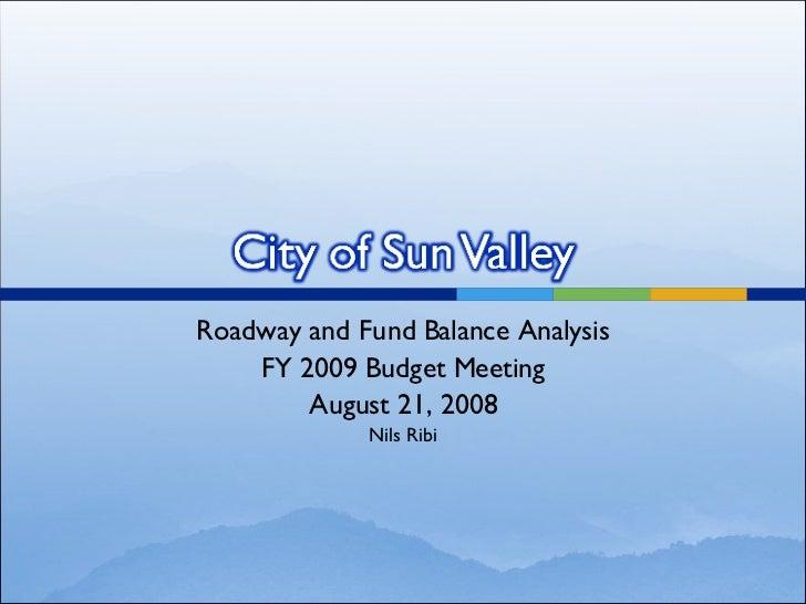 Roadway and Fund Balance Analysis FY 2009 Budget Meeting August 21, 2008 Nils Ribi
