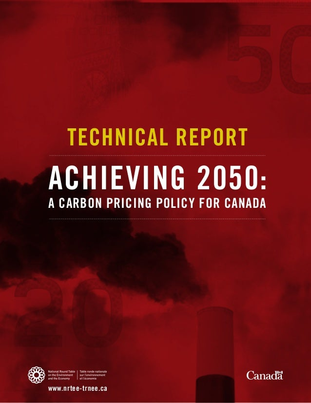 TECHNICAL REPORTACHIEVING 2050:A CARBON PRICING POLICY FOR CANADAwww.nrtee-trnee.ca