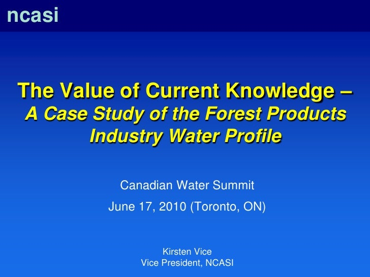 ncasi<br />The Value of Current Knowledge – A Case Study of the Forest Products Industry Water Profile<br />Canadian Water...