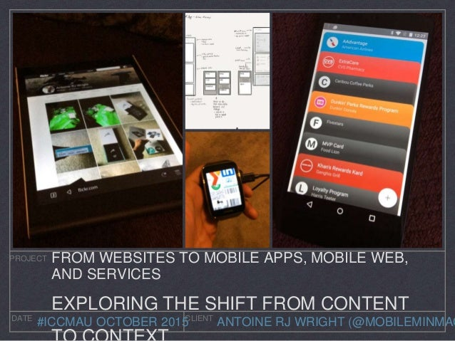 ANTOINE RJ WRIGHT (@MOBILEMINMAG PROJECT DATE CLIENT #ICCMAU OCTOBER 2015 FROM WEBSITES TO MOBILE APPS, MOBILE WEB, AND SE...