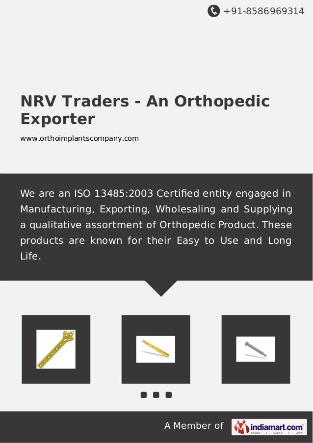 +91-8586969314 A Member of NRV Traders - An Orthopedic Exporter www.orthoimplantscompany.com We are an ISO 13485:2003 Cert...