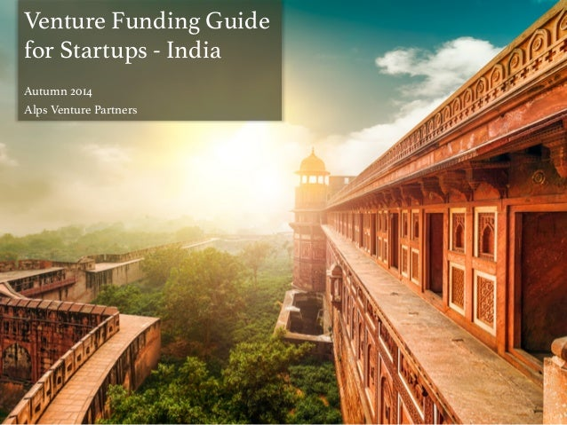 Venture Funding Guide ! for Startups - India! ! Autumn 2014! Alps Venture Partners!