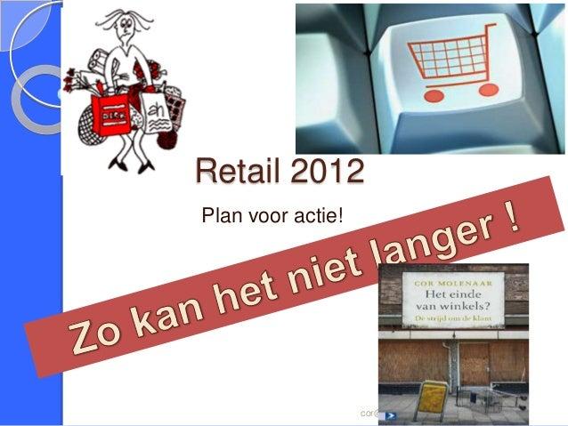Retail 2012Plan voor actie!                   cor@cormolenaar.nl