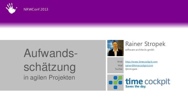 NRWConf 2013  Rainer Stropek  Aufwandsschätzung  software architects gmbh  Web http://www.timecockpit.com Mail rainer@time...