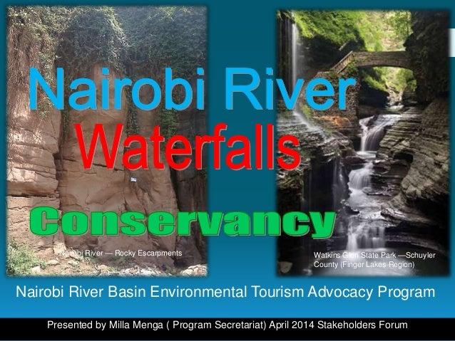 Nairobi River Basin Environmental Tourism Advocacy Program Presented by Milla Menga ( Program Secretariat) April 2014 Stak...