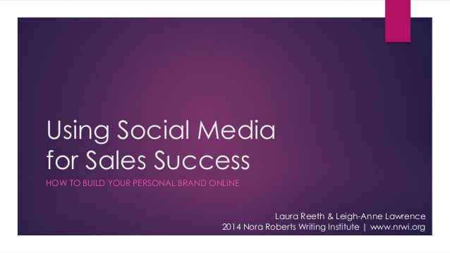 Using Social Media  for Sales Success  HOW TO BUILD YOUR PERSONAL BRAND ONLINE  Laura Reeth & Leigh-Anne Lawrence  2014 No...