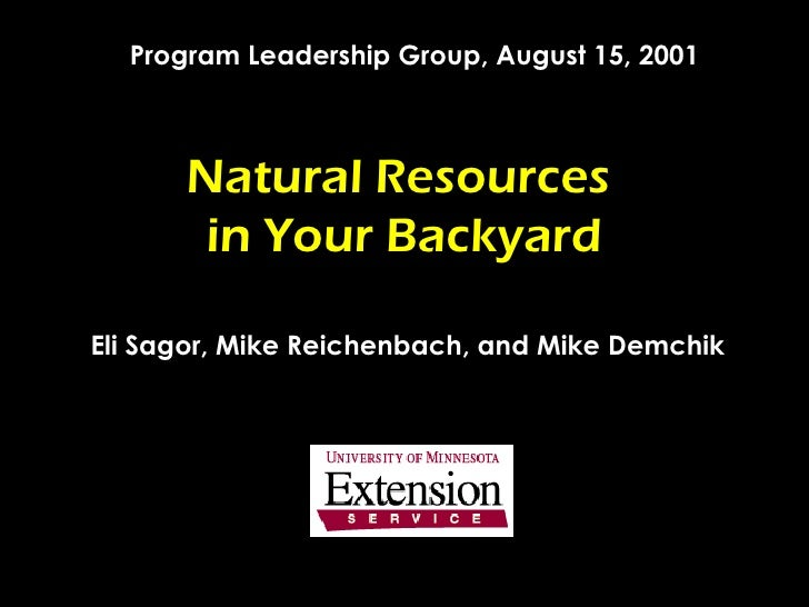 Natural Resources  in Your Backyard Eli Sagor, Mike Reichenbach, and Mike Demchik Program Leadership Group, August 15, 2001