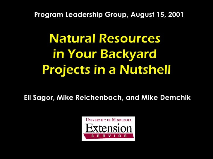 Natural Resources  in Your Backyard  Projects in a Nutshell Eli Sagor, Mike Reichenbach, and Mike Demchik Program Leadersh...