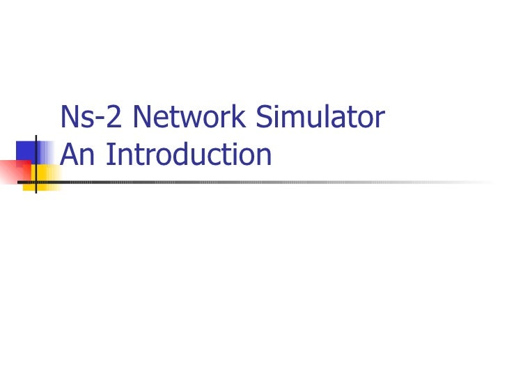 Ns-2 Network Simulator  An Introduction