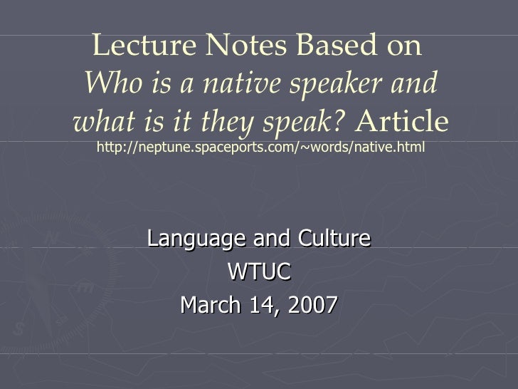 Lecture Notes Based on  Who is a native speaker and what is it they speak?  Article http://neptune.spaceports.com/~words/n...